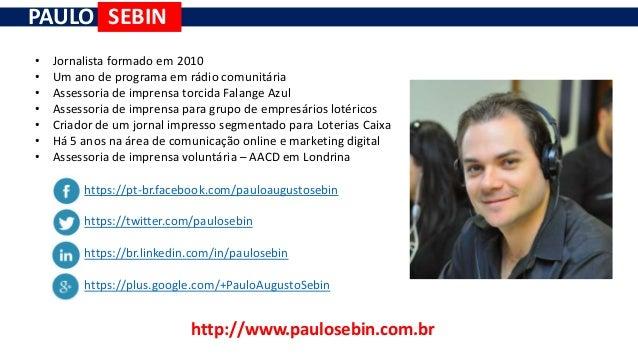 SEBINPAULO • Jornalista formado em 2010 • Um ano de programa em rádio comunitária • Assessoria de imprensa torcida Falange...