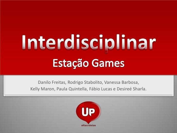 Danilo Freitas, Rodrigo Stabolito, Vanessa Barbosa, Kelly Maron, Paula Quintella, Fábio Lucas e Desireé Sharla.