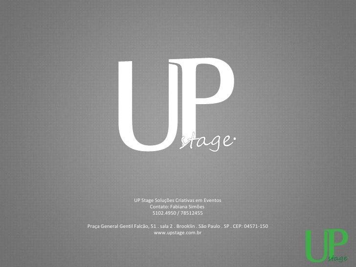 UP Stage Soluções Criativas em Eventos                            Contato: Fabiana Simões                             5102...