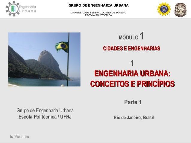 Isa Guerreiro GRUPO DE ENGENHARIA URBANA UNIVERSIDADE FEDERAL DO RIO DE JANEIRO ESCOLA POLITÉCNICA 1 ENGENHARIA URBANA:ENG...