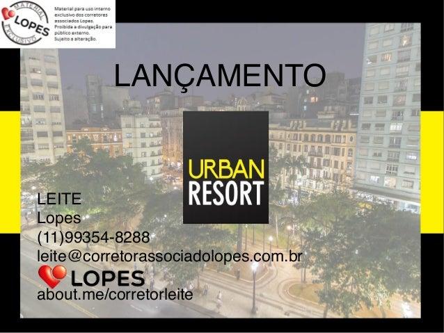 LEITE Lopes (11)99354-8288 leite@corretorassociadolopes.com.br  about.me/corretorleite LANÇAMENTO