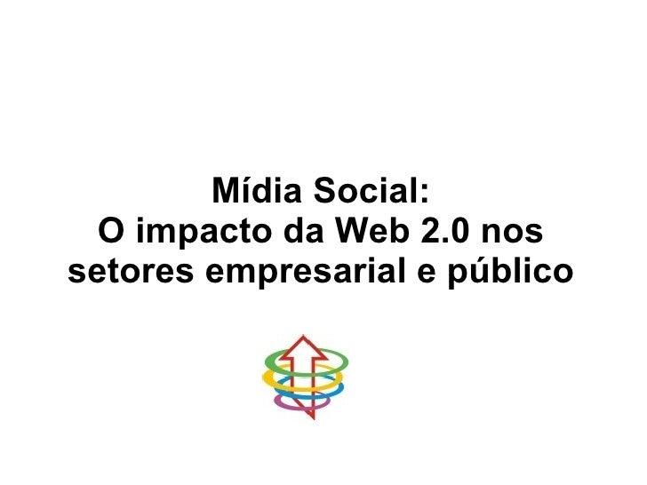 Mídia Social: O impacto da Web 2.0 nos setores empresarial e público
