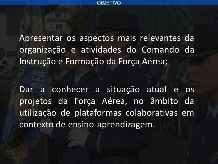 PANORAMICA1   Instrução e Formação na Força Aérea2   Modelo de Formação3   Oficiais, Sargentos e Praças – Ensino Universit...