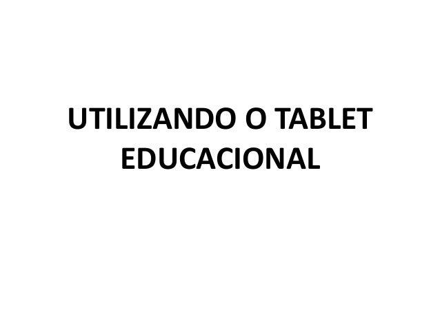 UTILIZANDO O TABLET EDUCACIONAL