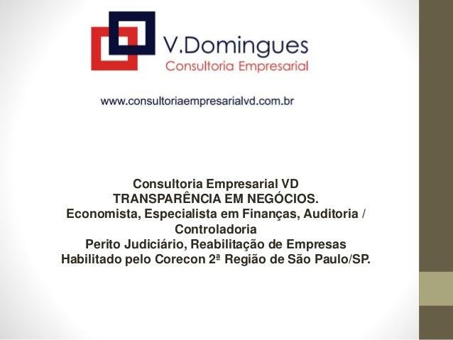 Consultoria Empresarial VD TRANSPARÊNCIA EM NEGÓCIOS. Economista, Especialista em Finanças, Auditoria / Controladoria Peri...