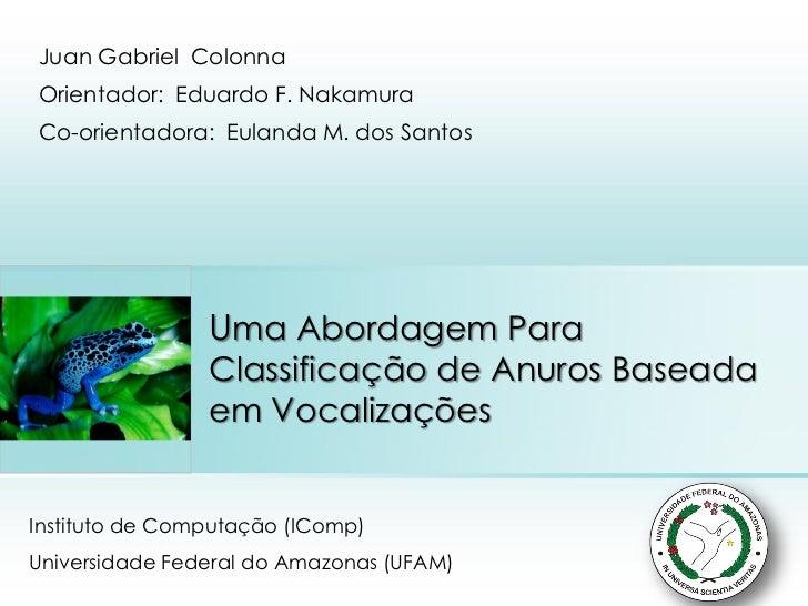Juan Gabriel ColonnaOrientador: Eduardo F. NakamuraCo-orientadora: Eulanda M. dos Santos                Uma Abordagem Para...
