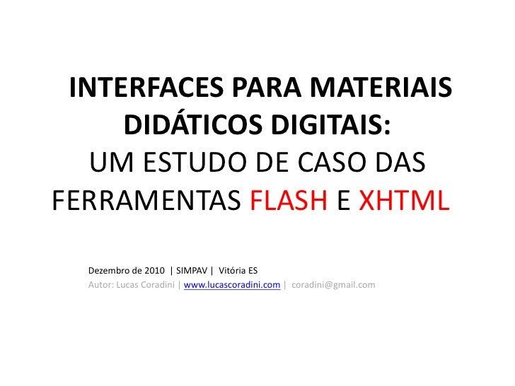 INTERFACES PARA MATERIAIS     DIDÁTICOS DIGITAIS:   UM ESTUDO DE CASO DASFERRAMENTAS FLASH E XHTML  Dezembro de 2010 | SIM...