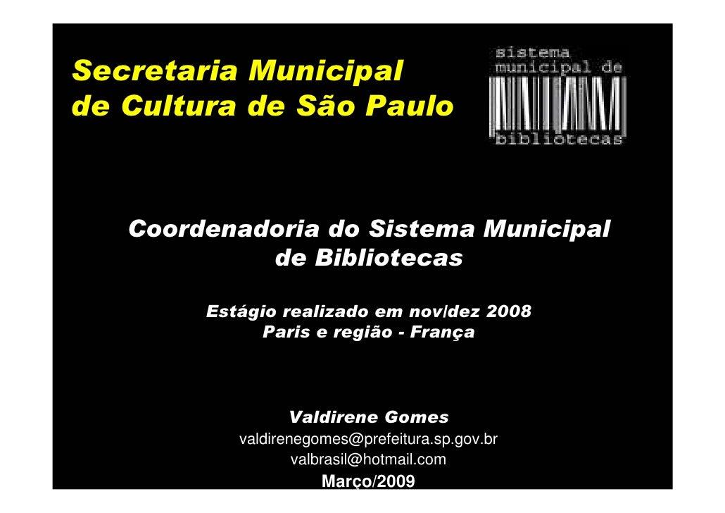 Secretaria Municipal de Cultura de São Paulo       Coordenadoria do Sistema Municipal             de Bibliotecas          ...