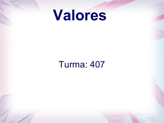 Valores Turma: 407