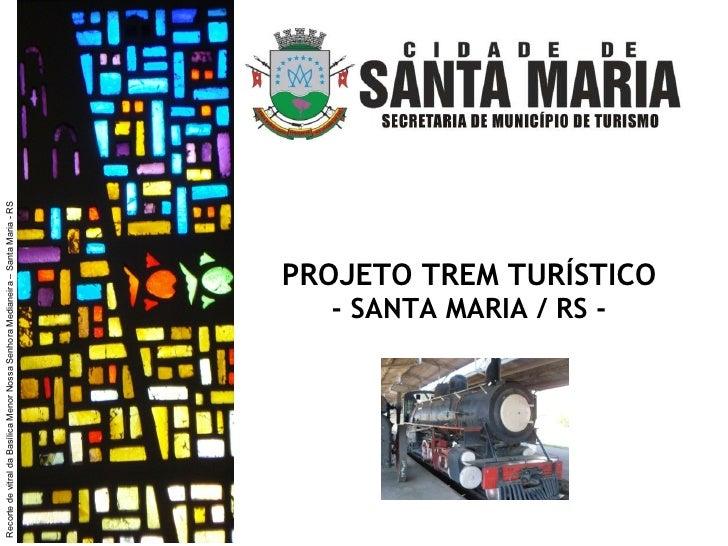 PROJETO TREM TURÍSTICO  - SANTA MARIA / RS -  Recorte de vitral da Basílica Menor Nossa Senhora Medianeira – Santa Maria -...