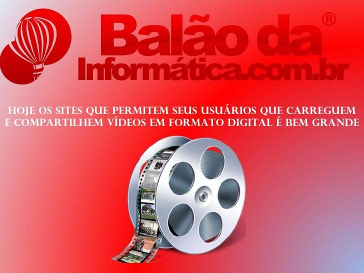 Hoje os sites que permitem seus usuários que carregueme compartilhem vídeos em formato digital é bem grande