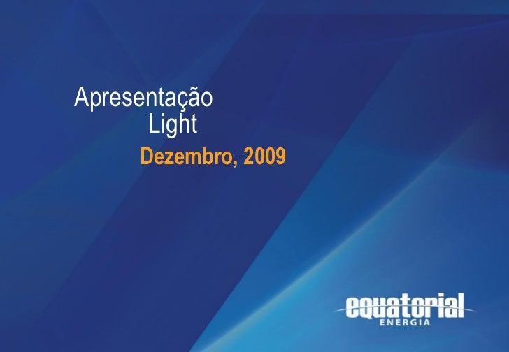 Apresentação              Light                Dezembro,Apresentação Institucional                          2009Julho de 2...