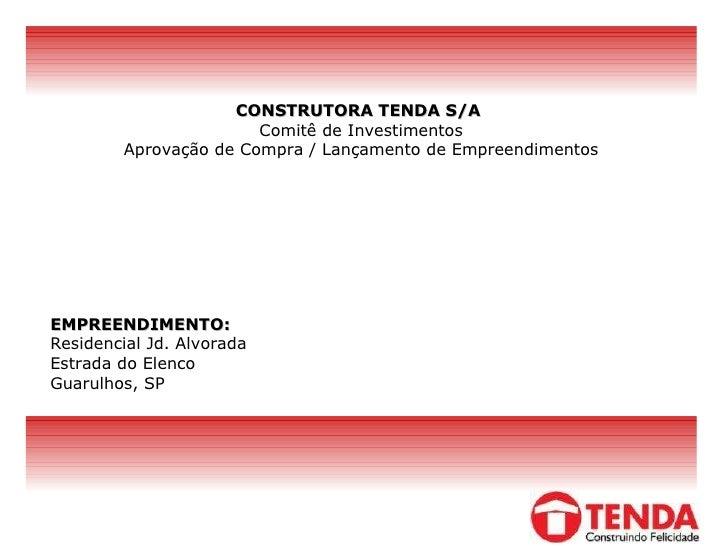 EMPREENDIMENTO:   Residencial Jd. Alvorada Estrada do Elenco Guarulhos, SP CONSTRUTORA TENDA S/A   Comitê de Investimentos...