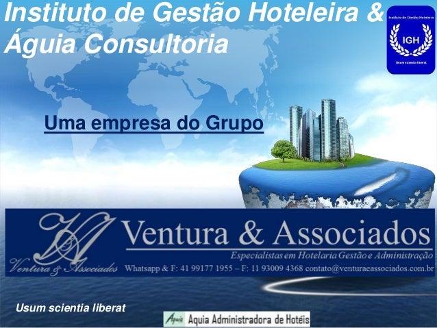 LOGO Usum scientia liberat Instituto de Gestão Hoteleira & Águia Consultoria Uma empresa do Grupo