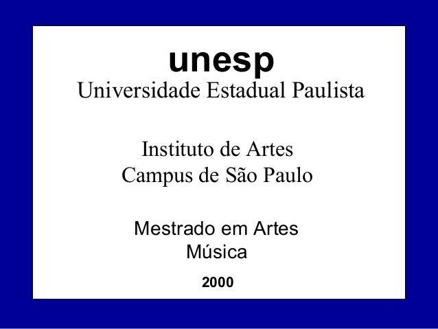 unesp  Universidade Estadual Paulista Instituto de Artes Campus de São Paulo Mestrado em Artes Música 2000