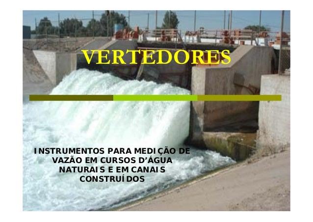 VERTEDORES  INSTRUMENTOS PARA MEDIÇÃO DE VAZÃO EM CURSOS D'ÁGUA NATURAIS E EM CANAIS CONSTRUÍDOS
