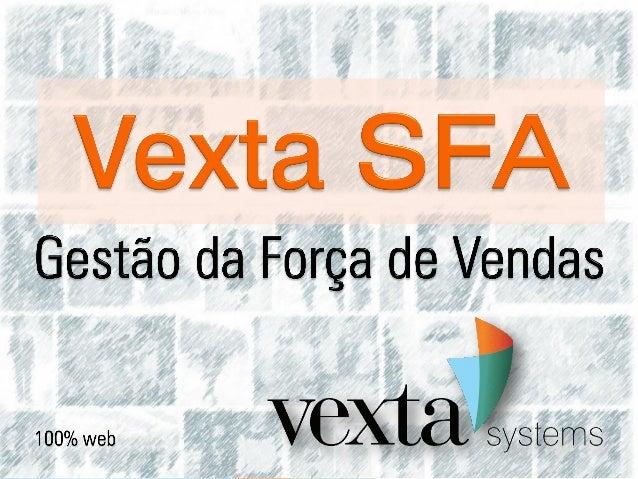 A Solução Vexta SFA A plataforma de automação da força de vendas da Vexta é simples e intuitiva. Proporciona ganhos em agi...