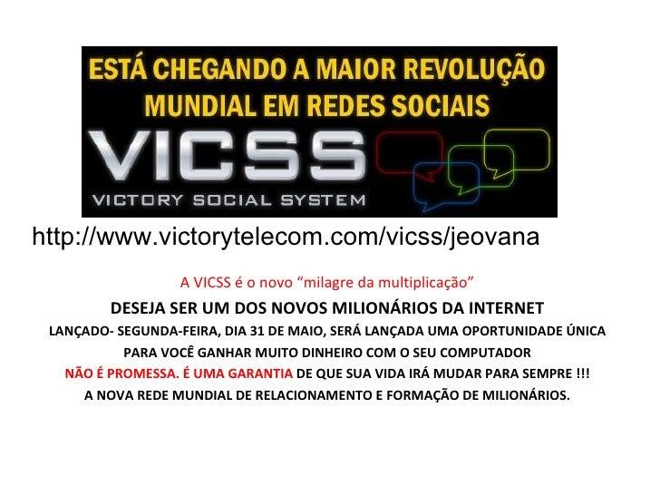 """http://www.victorytelecom.com/vicss/jeovana  A VICSS é o novo """"milagre da multiplicação"""" DESEJA SER UM DOS NOVOS MILIONÁRI..."""