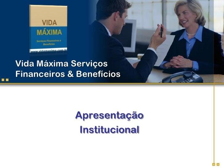 Vida Máxima ServiçosFinanceiros & Benefícios             Apresentação              Institucional
