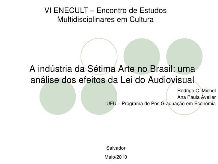 VI ENECULT – Encontro de Estudos Multidisciplinares em Cultura<br />A indústria da Sétima Arte no Brasil: uma análise dos ...