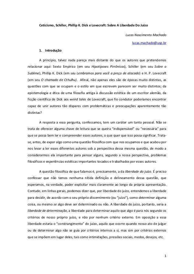 1 Ceticismo, Schiller, Phillip K. Dick e Lovecraft: Sobre A Liberdade Do Juízo Lucas Nascimento Machado lucas.machado@usp....