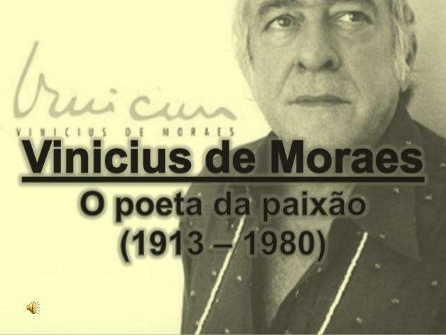 Marcos Vinicius da Cruz de Mello MoraesVinicius de Moraes, comoera chamado, foi um nomemuito importante no meiocultural br...