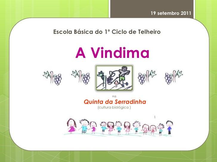 19 setembro 2011<br />Escola Básica do 1º Ciclo de Telheiro<br />A Vindima <br />na<br />Quinta da Serradinha <br />(cultu...