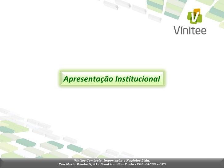 Apresentação Institucional        Vínitee Comércio, Importação e Negócios Ltda.Rua Maria Zamlutti, 81 - Brooklin - São Pau...