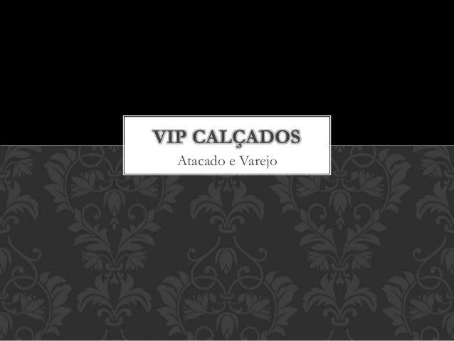 Atacado e Varejo VIP CALÇADOS
