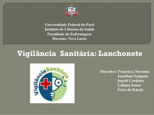Universidade Federal do Pará Instituto de Ciências da Saúde Faculdade de Enfermagem Docente: Vera Lucia Discentes: Francis...