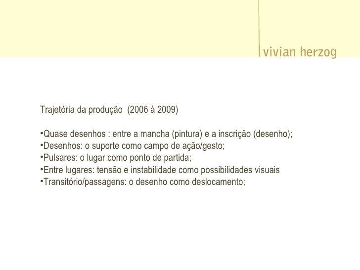 Trajetória da produção (2006 à 2009)  •Quase desenhos : entre a mancha (pintura) e a inscrição (desenho); •Desenhos: o sup...