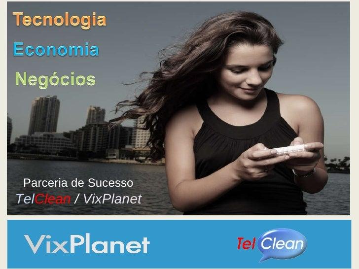 Parceria de Sucesso Tel Clean   /  VixPlanet