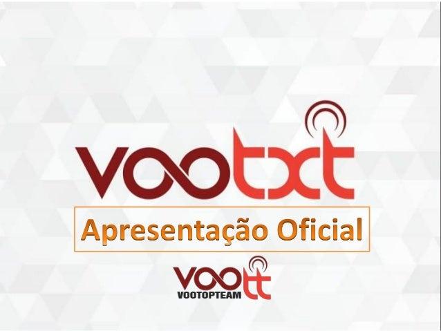 Apresentação Oficial (Atualizada) VOOTxT (Voo Top Team)