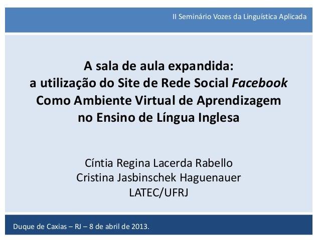 A sala de aula expandida: a utilização do Site de Rede Social Facebook Como Ambiente Virtual de Aprendizagem no Ensino de ...