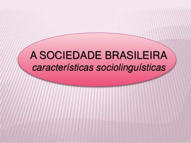 A SOCIEDADE BRASILEIRAcaracterísticas sociolinguísticas
