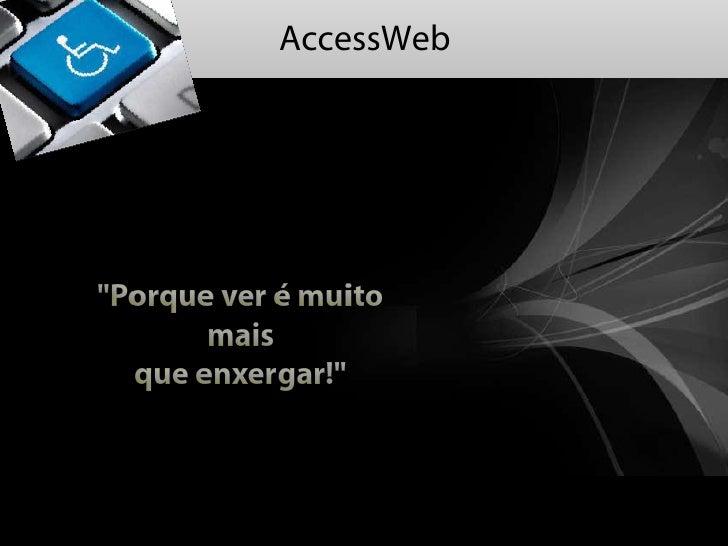 """AccessWeb""""Porque ver é muito       mais  que enxergar!"""""""
