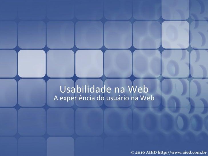Usabilidade na Web A experiência do usuário na Web