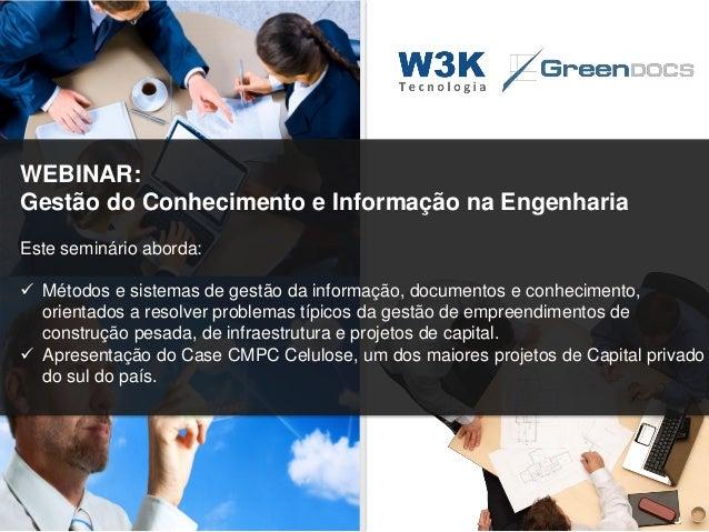 WEBINAR: Gestão do Conhecimento e Informação na Engenharia Este seminário aborda:  Métodos e sistemas de gestão da inform...