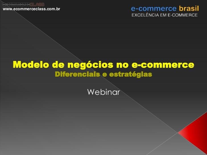 www.ecommerceclass.com.br    Modelo de negócios no e-commerce                      Diferenciais e estratégias             ...
