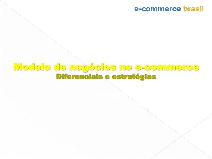 Modelo de negócios no e-commerce       Diferenciais e estratégias               Webinar