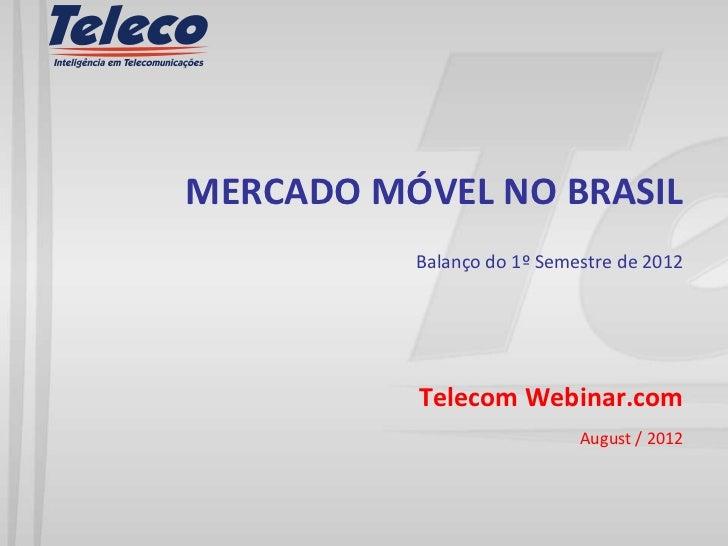 MERCADO MÓVEL NO BRASIL          Balanço do 1º Semestre de 2012          Telecom Webinar.com                            Au...