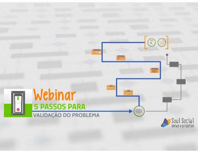 wcbinar  5 PASSOS PARA VALIDAÇÃO DO PROBLEMA         &msg;  Social  e projetos