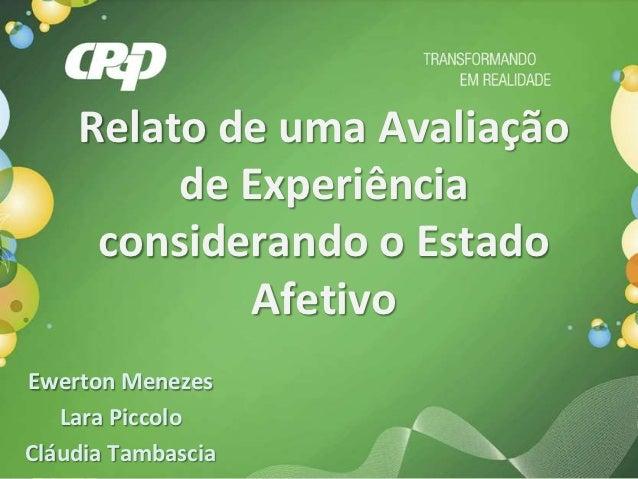 Relato de uma Avaliação         de Experiência     considerando o Estado             AfetivoEwerton Menezes   Lara Piccolo...