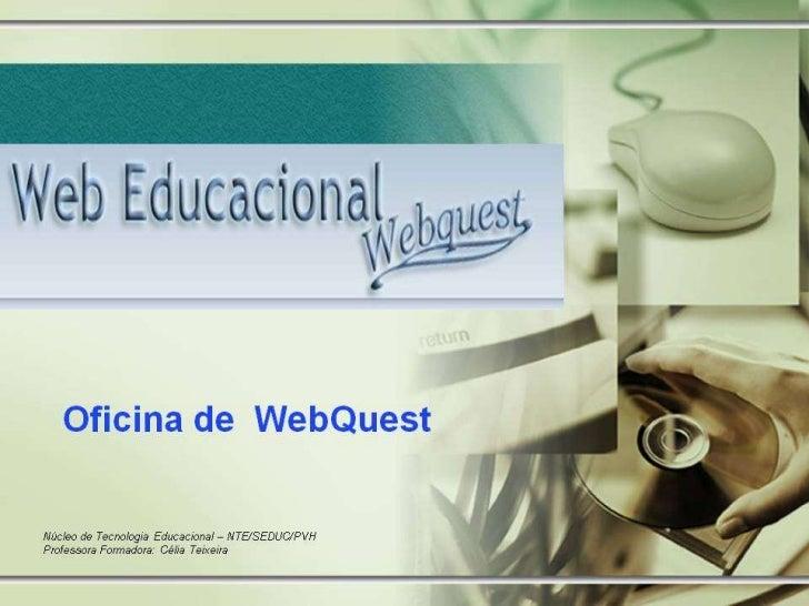 Modelos de Webquest:Acessar os dois endereços e fazer um paralelohttp://sites.google.com/site/wqchefratatouille/homehttp:/...