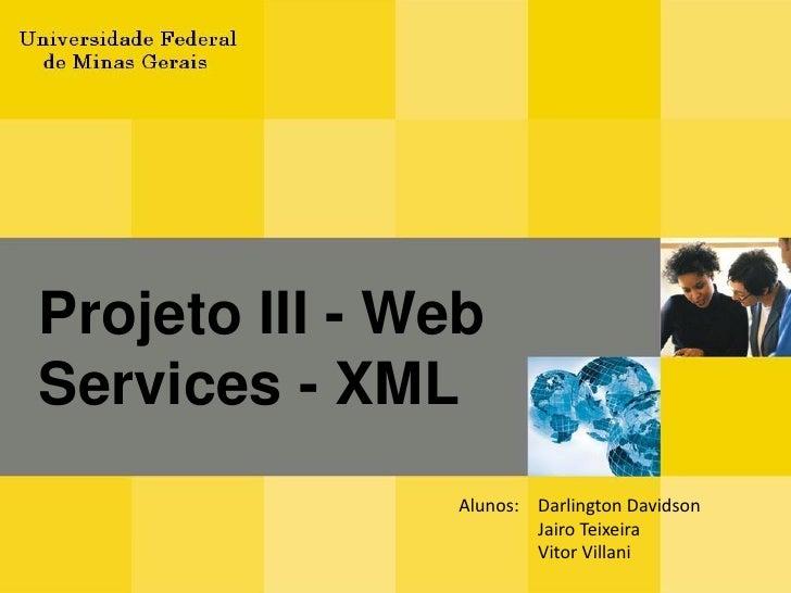 Projeto III - Web Services - XML                Alunos: Darlington Davidson                        Jairo Teixeira         ...
