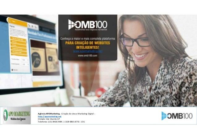 Agência APOMarketing - Criação de sites e Marketing Digital - http://apomarketing.net CIidade: São Vicente-SP Telefones: (...
