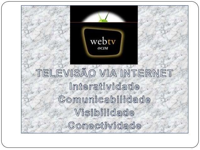 O QUE É WEBTV ? WEBTV é a TV via Internet, é vídeo e áudio oferecidos através de uma conexão de Internet. Você pode assist...