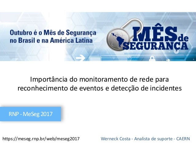 Importância do monitoramento de rede para reconhecimento de eventos e detecção de incidentes Werneck Costa - Analista de s...