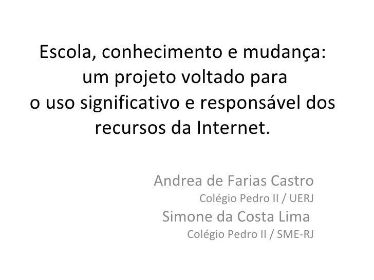 Escola, conhecimento e mudança:  um projeto voltado para o uso significativo e responsável dos recursos da Internet. Andre...
