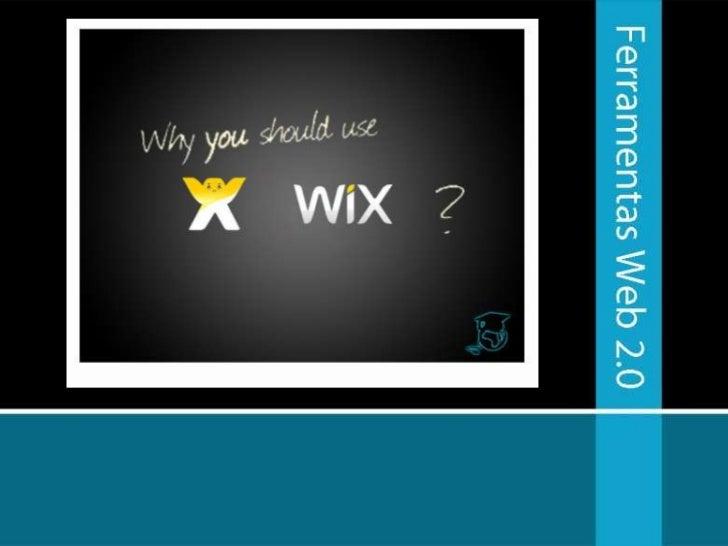 O Wix é uma ferramenta de web 2.0 quepossibilita a construção de sites emFlash grátis e online (na nuvem)
